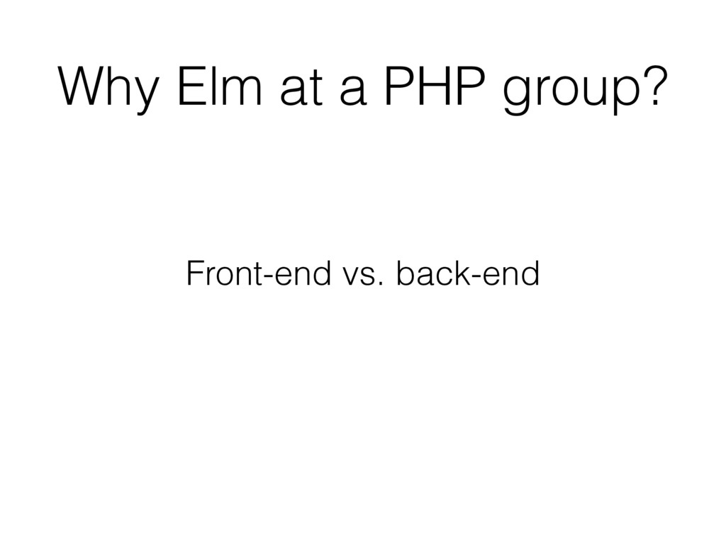 Why Elm at a PHP group? Front-end vs. back-end