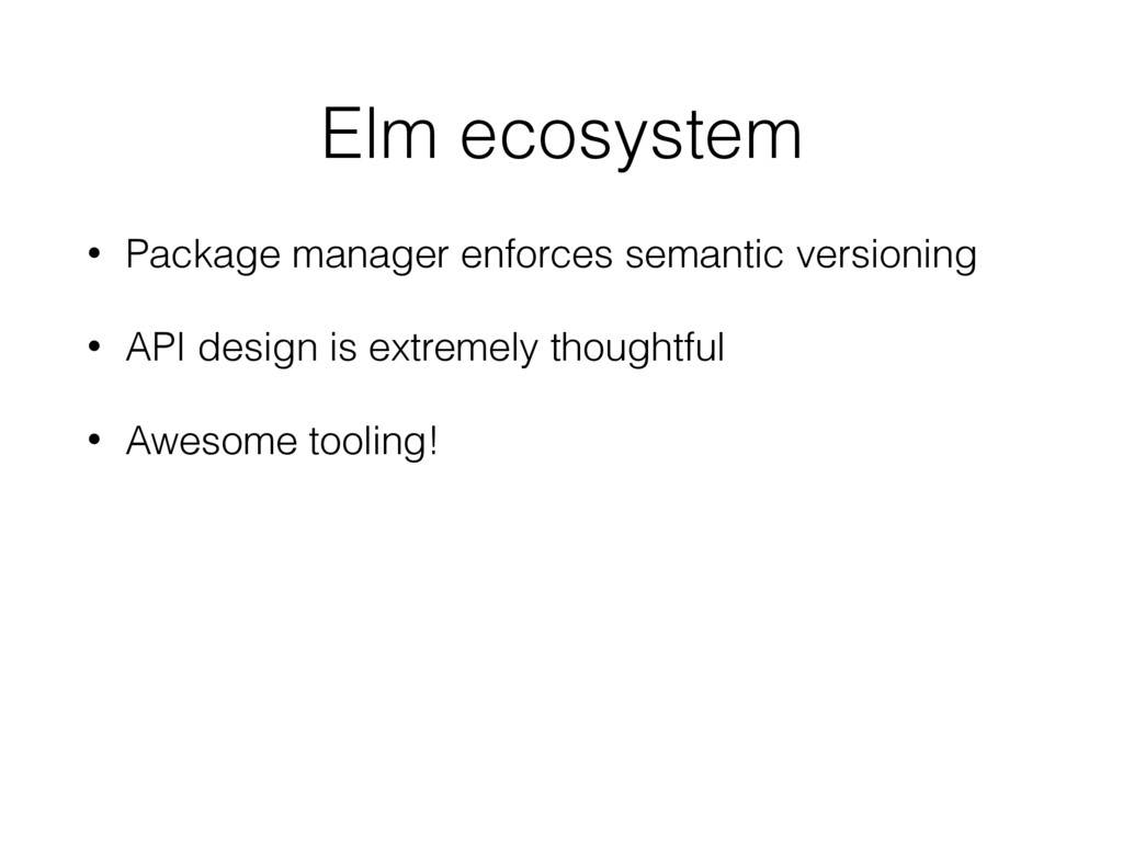 Elm ecosystem • Package manager enforces semant...