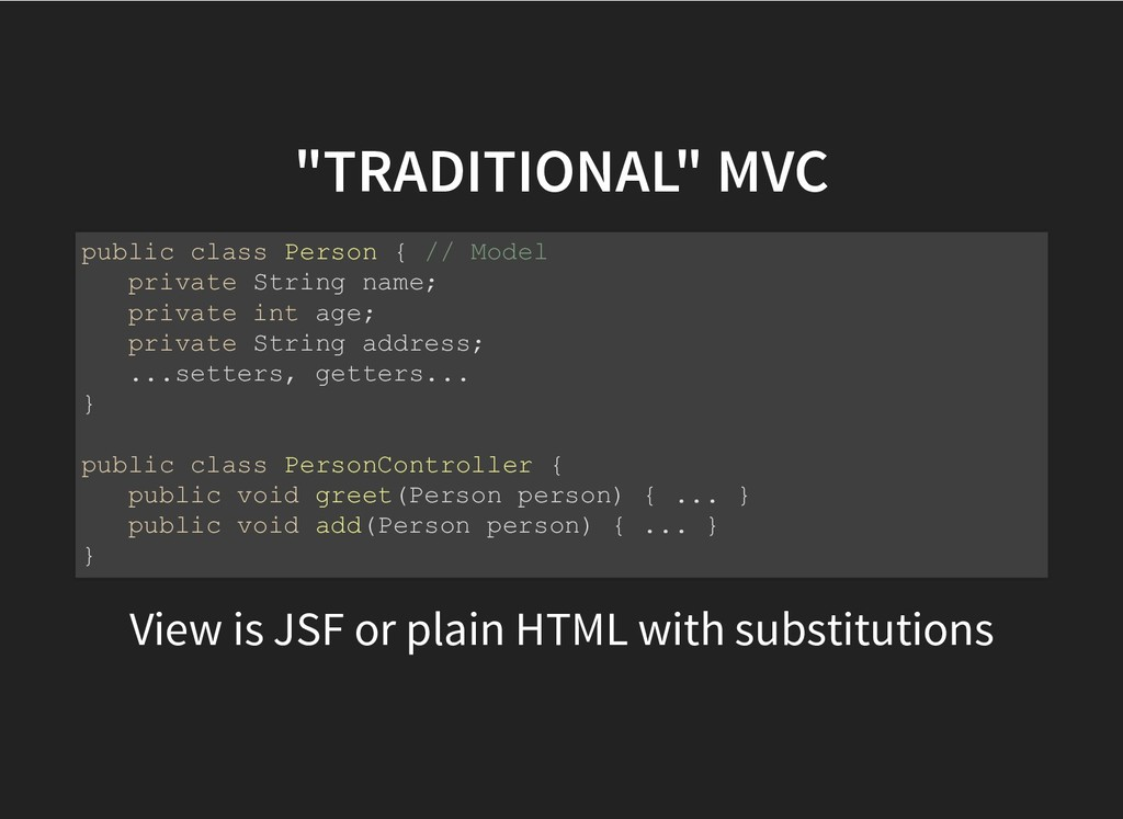 """TRADITIONAL"" MVC ""TRADITIONAL"" MVC View is JSF..."