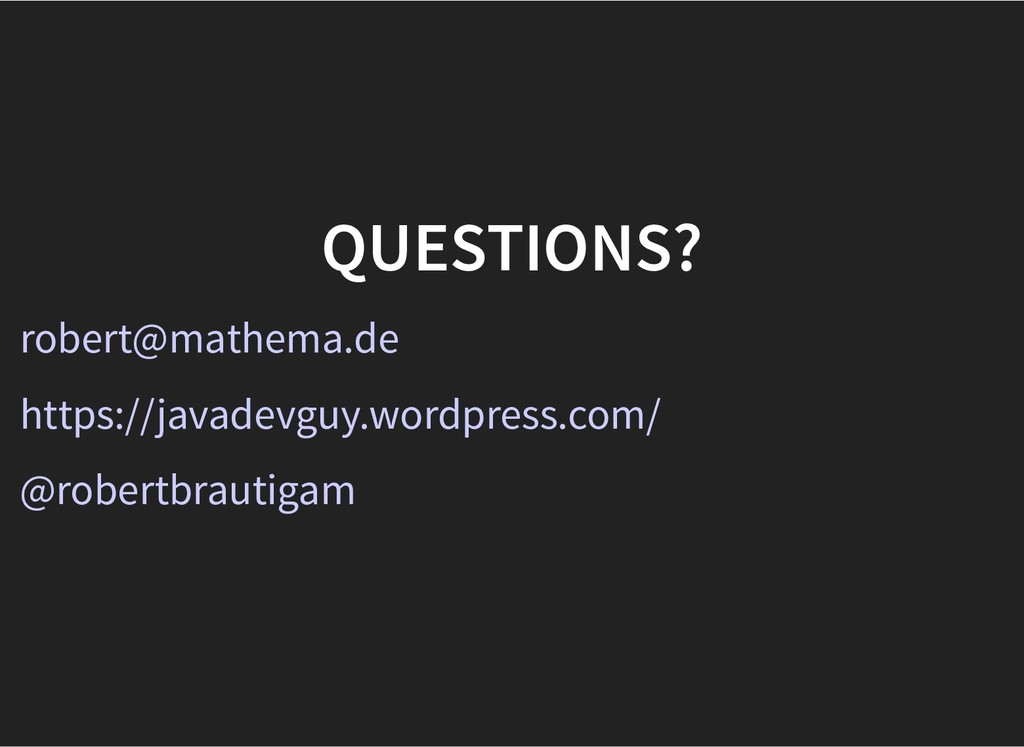 QUESTIONS? QUESTIONS? robert@mathema.de https:/...
