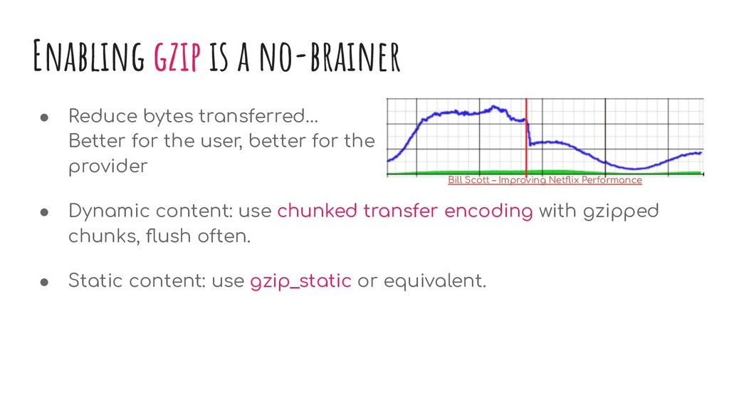 Enabling gzip is a no-brainer ● Reduce bytes tr...