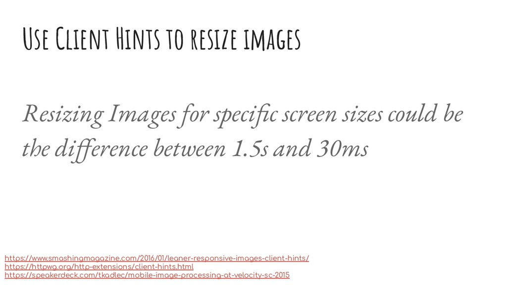 Use Client Hints to resize images Resizing Imag...