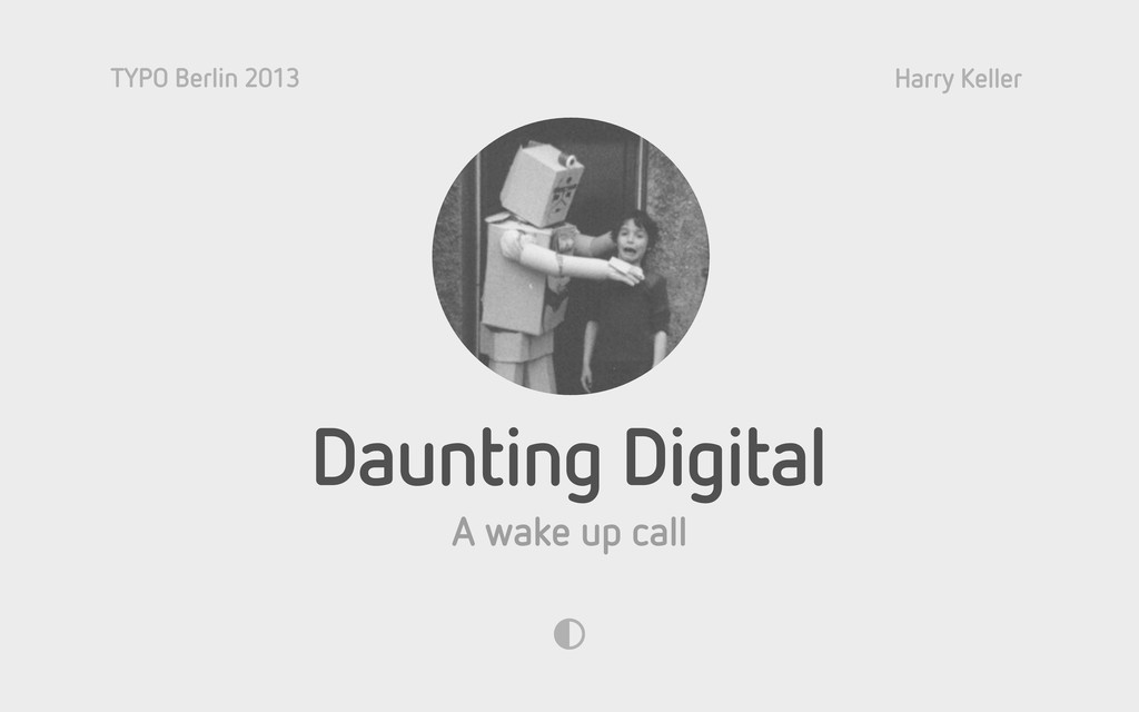 TYPO Berlin 2013 Harry Keller A wake up call Da...