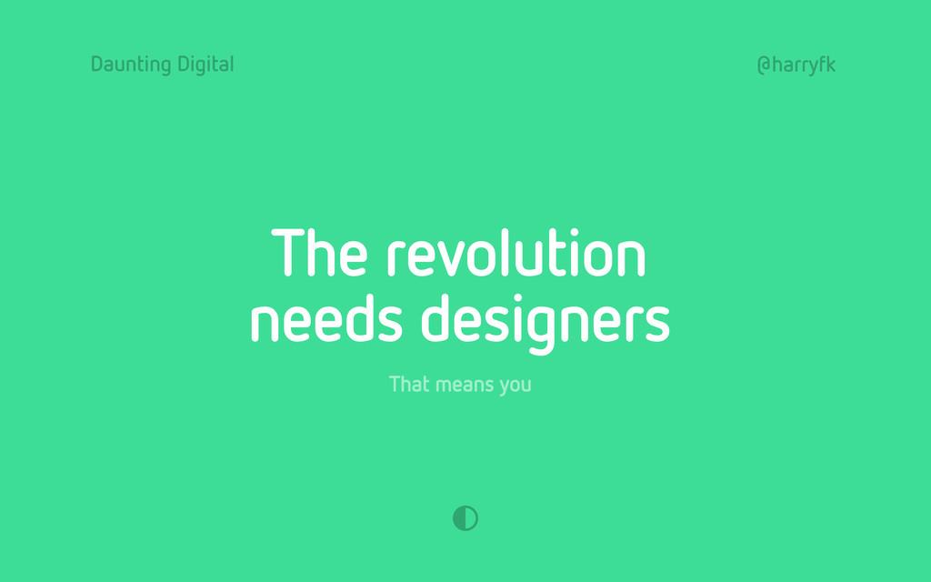 Daunting Digital @harryfk The revolution needs ...