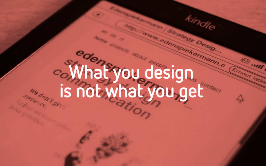 What you design is not what you get