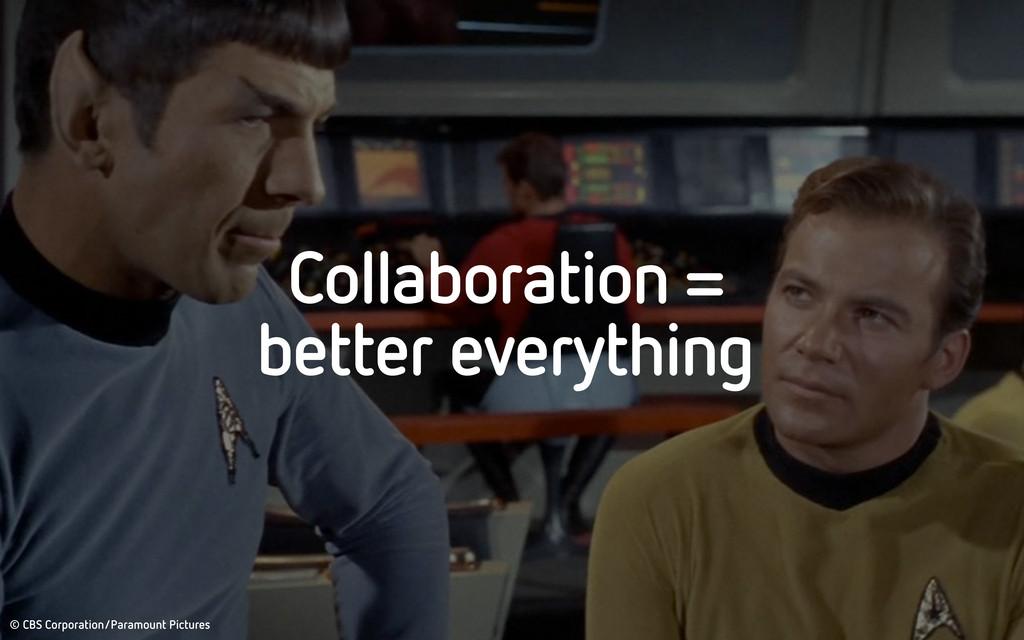 Collaboration = better everything © CBS Corpora...