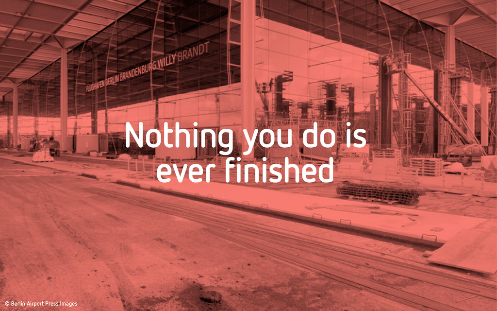 Nothing you do is ever finished © Berlin Airpor...