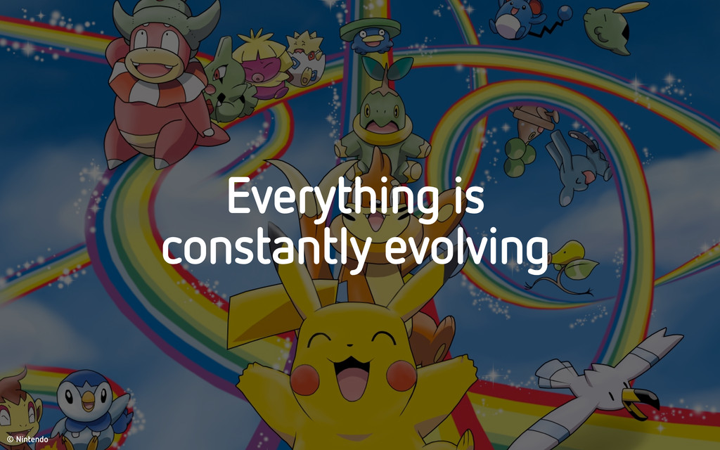 Everything is constantly evolving © Nintendo