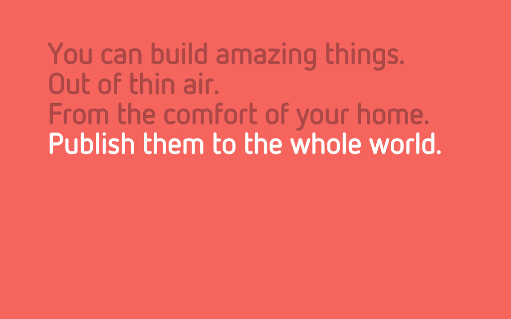 You can build amazing things. Out of thin air. ...