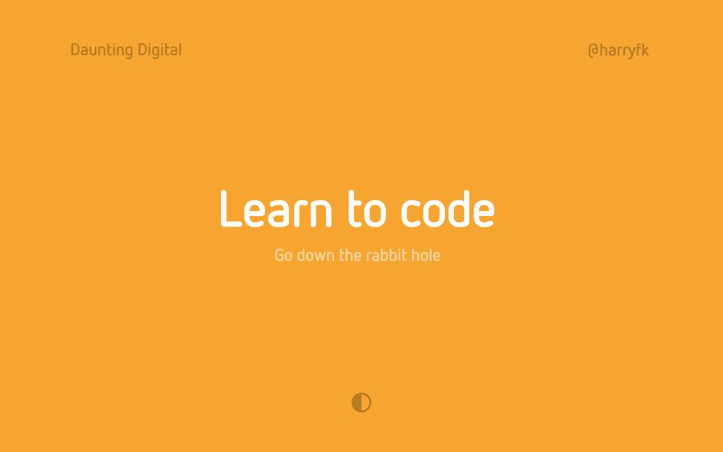 Daunting Digital @harryfk Learn to code Go down...