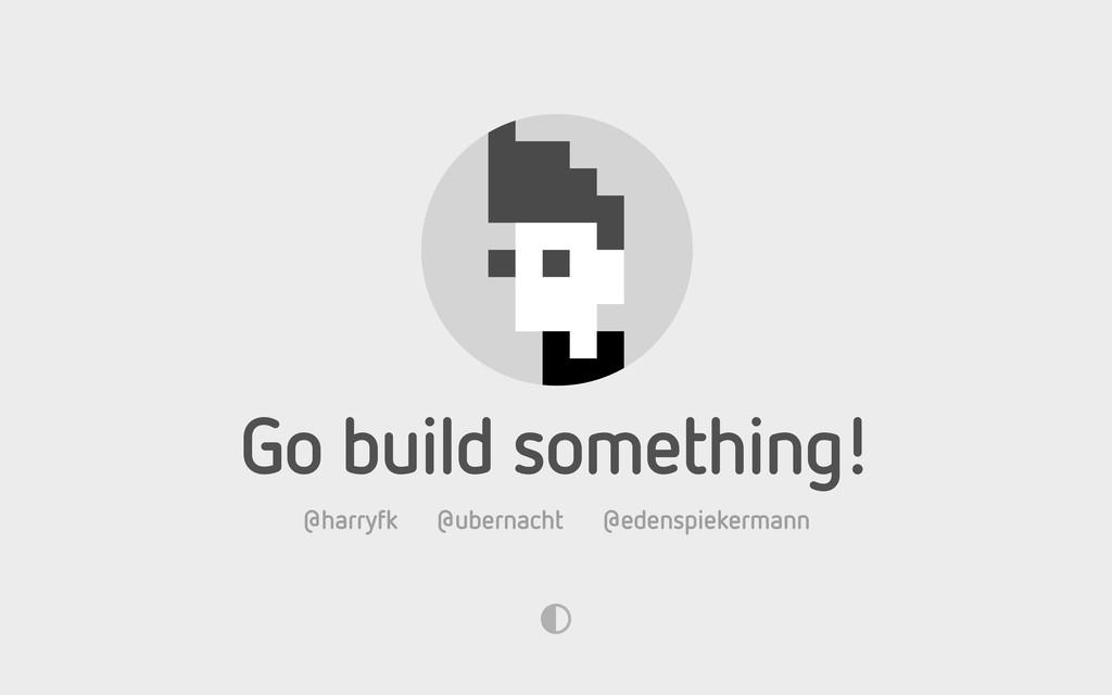 @harryfk @ubernacht @edenspiekermann Go build s...