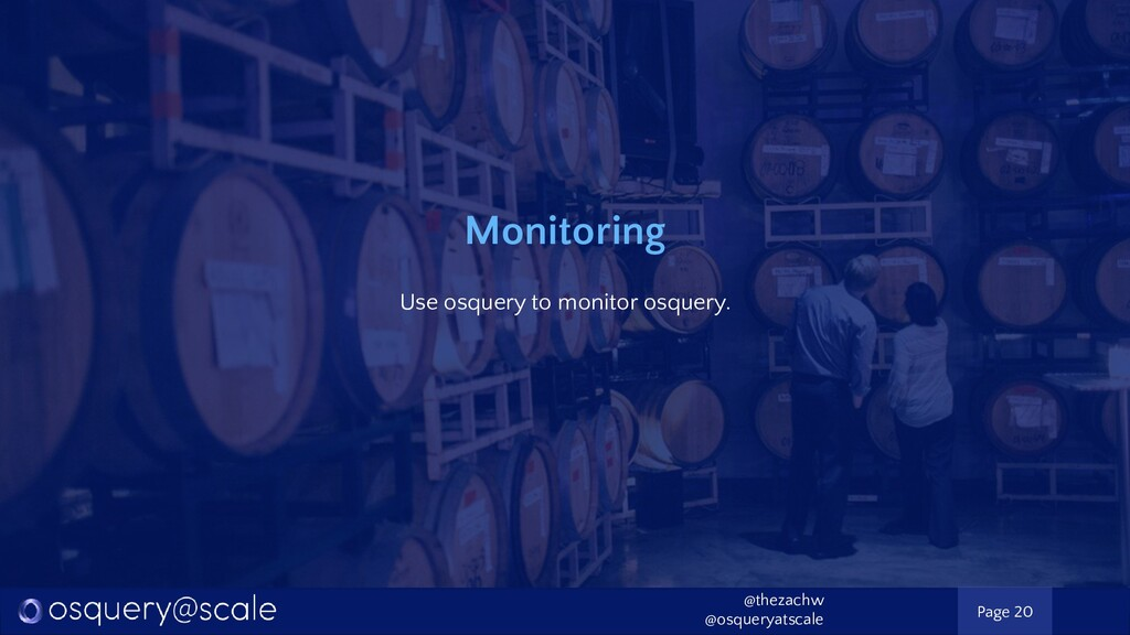 Monitoring Use osquery to monitor osquery. Page...