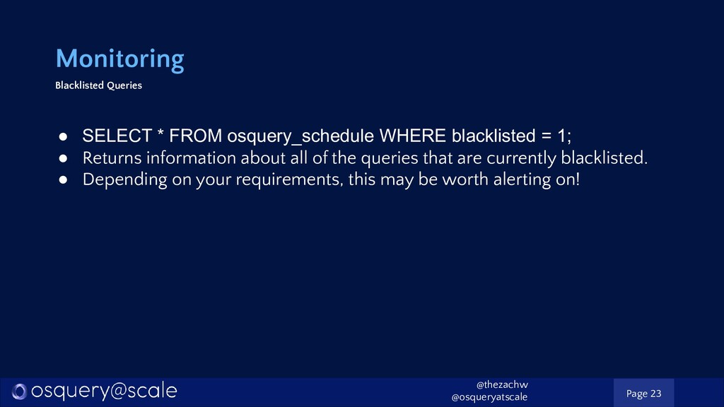 Monitoring Blacklisted Queries ● SELECT * FROM ...