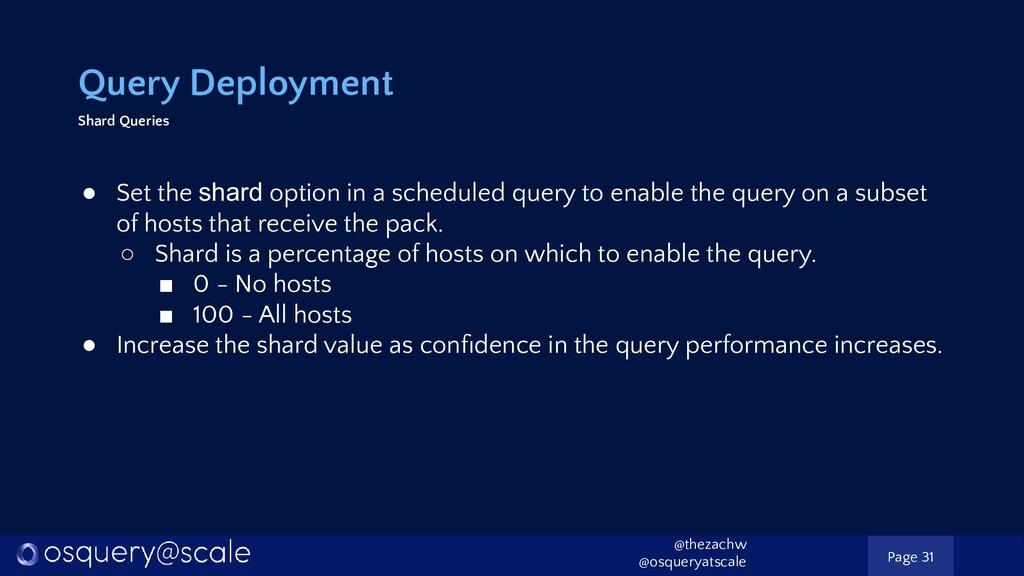 Query Deployment Shard Queries ● Set the shard ...