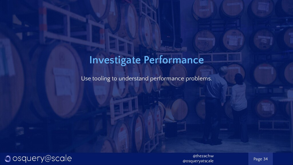 Investigate Performance Use tooling to understa...
