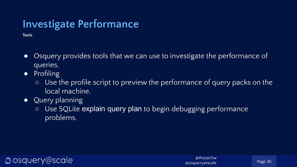 Investigate Performance Tools ● Osquery provide...