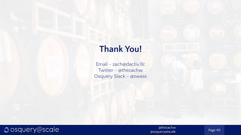 Thank You! Email - zach@dactiv.llc Twitter - @t...