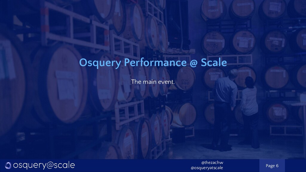 Osquery Performance @ Scale The main event. Pag...