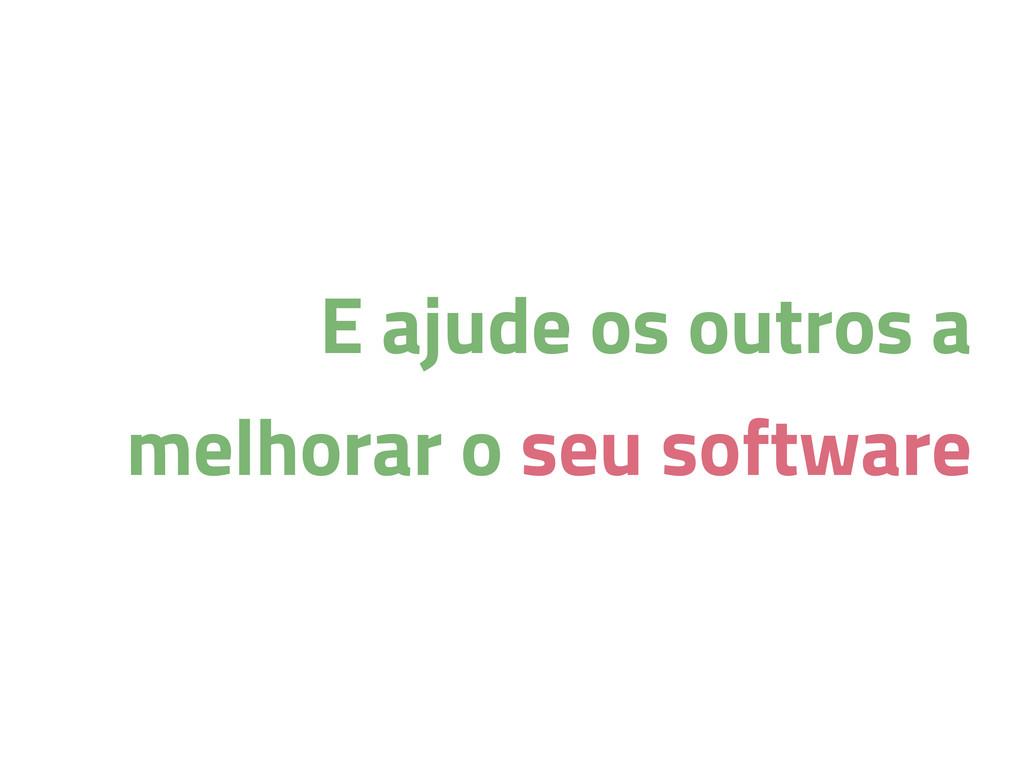E ajude os outros a melhorar o seu software