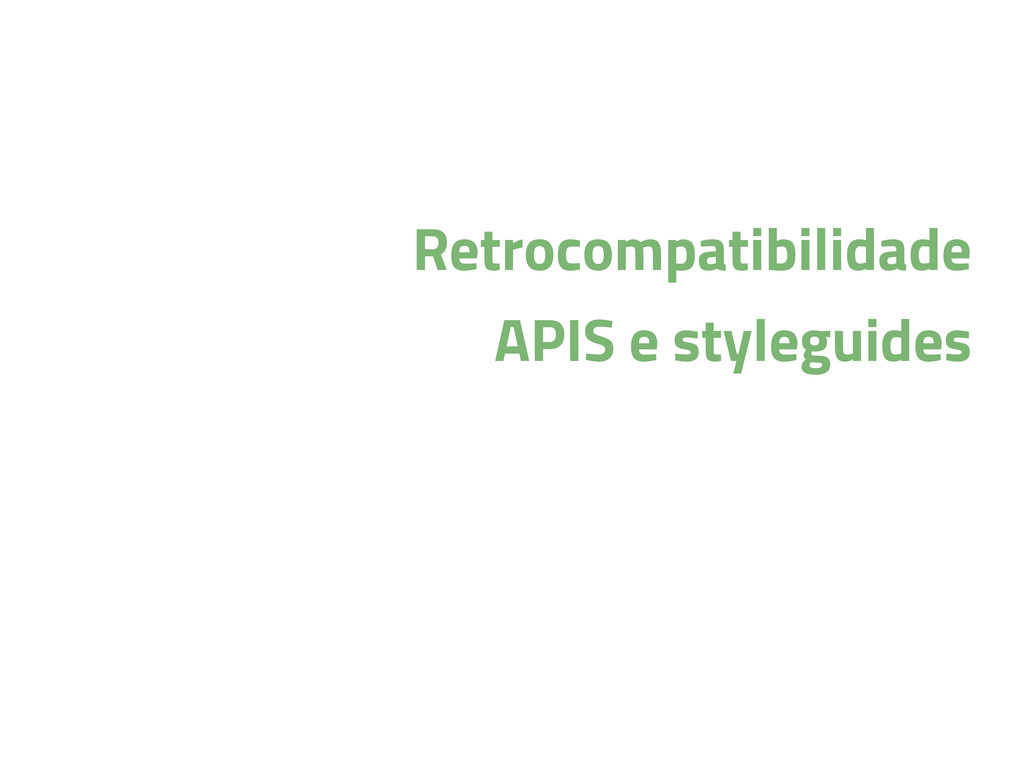 Retrocompatibilidade APIS e styleguides