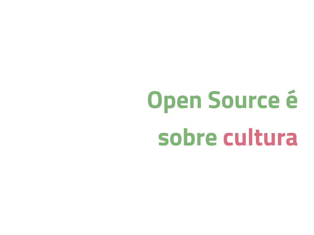Open Source é sobre cultura