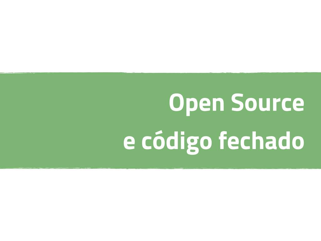 Open Source e código fechado