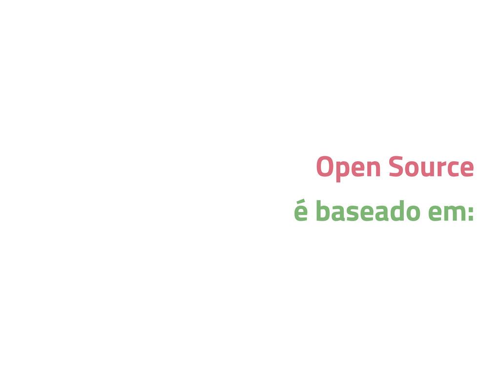 Open Source é baseado em: