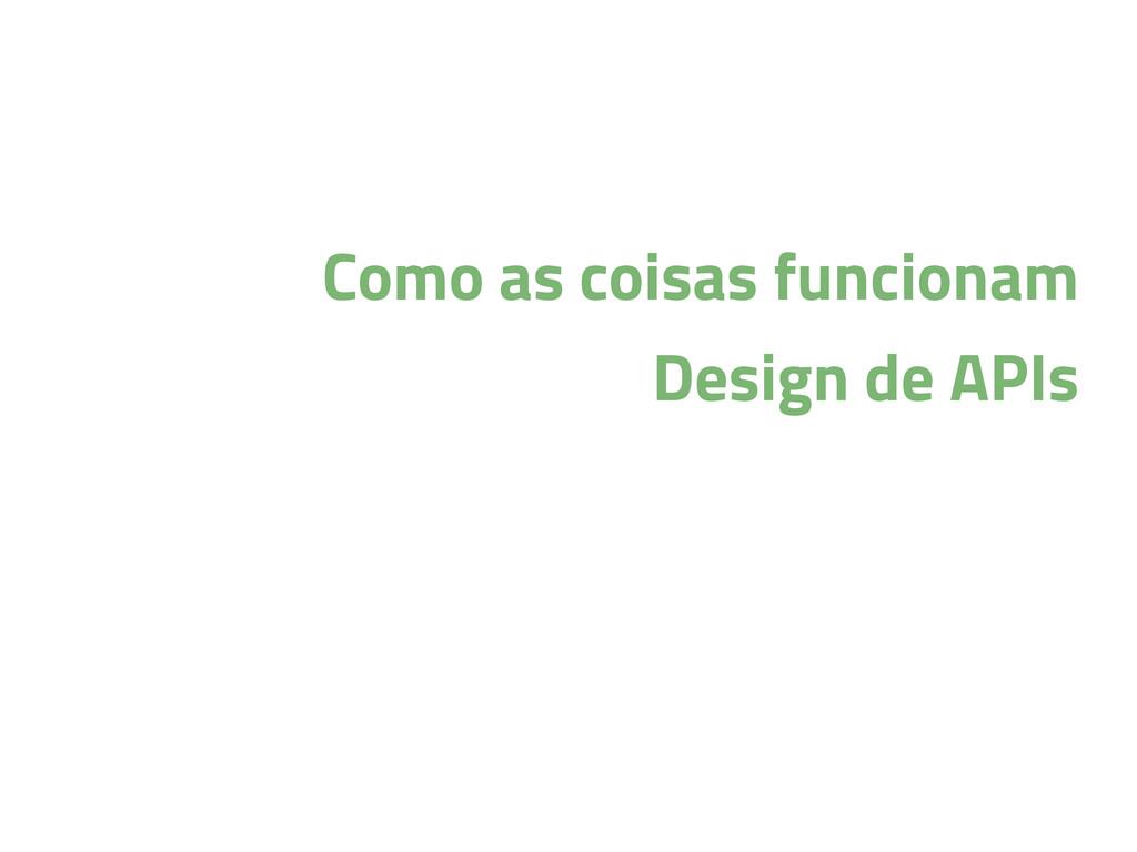 Como as coisas funcionam Design de APIs