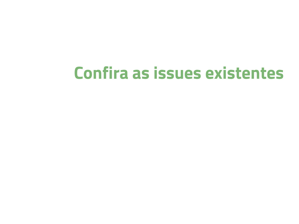 Confira as issues existentes