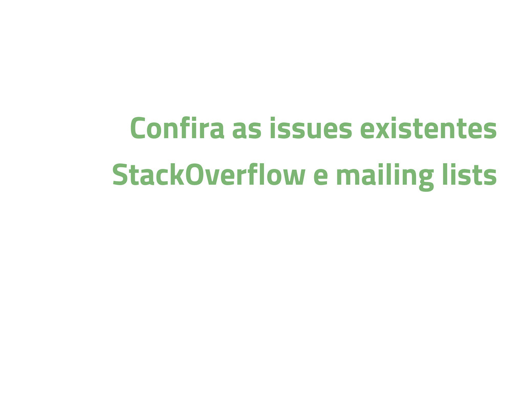 Confira as issues existentes StackOverflow e ma...