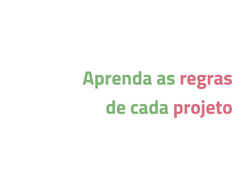 Aprenda as regras de cada projeto
