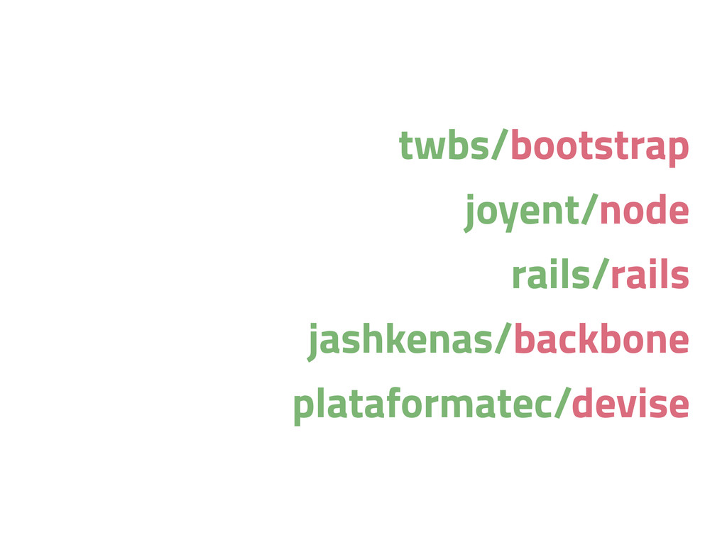 twbs/bootstrap joyent/node rails/rails jashkena...