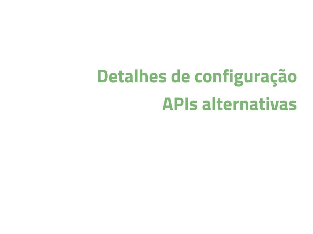 Detalhes de configuração APIs alternativas