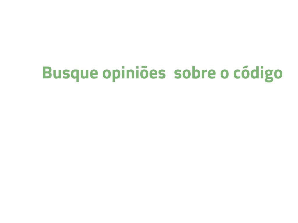 Busque opiniões sobre o código