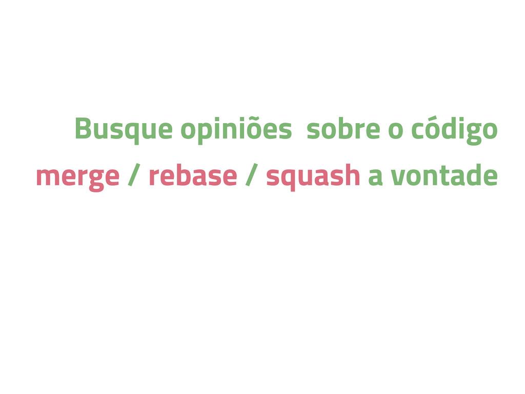 Busque opiniões sobre o código merge / rebase /...