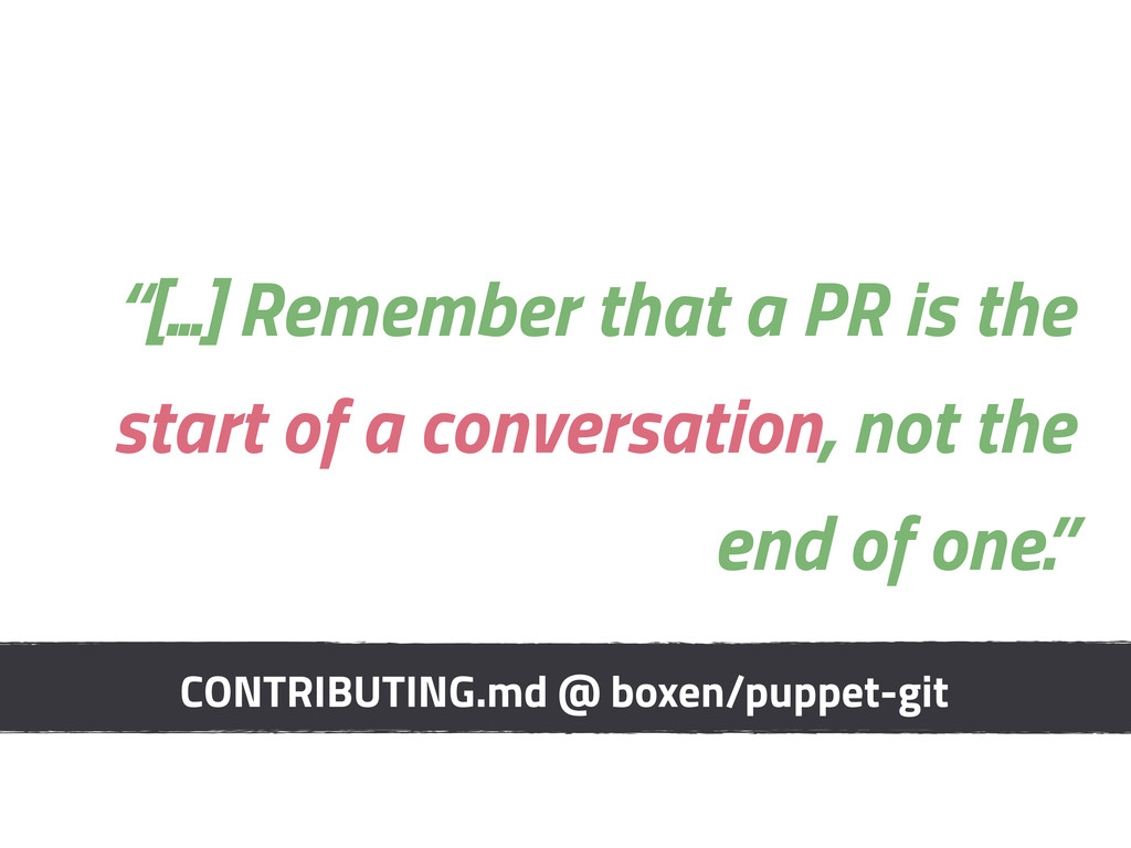 """""""[...] Remember that a PR is the start of a con..."""