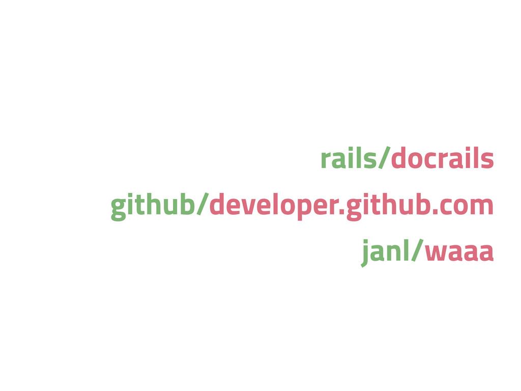 rails/docrails github/developer.github.com janl...