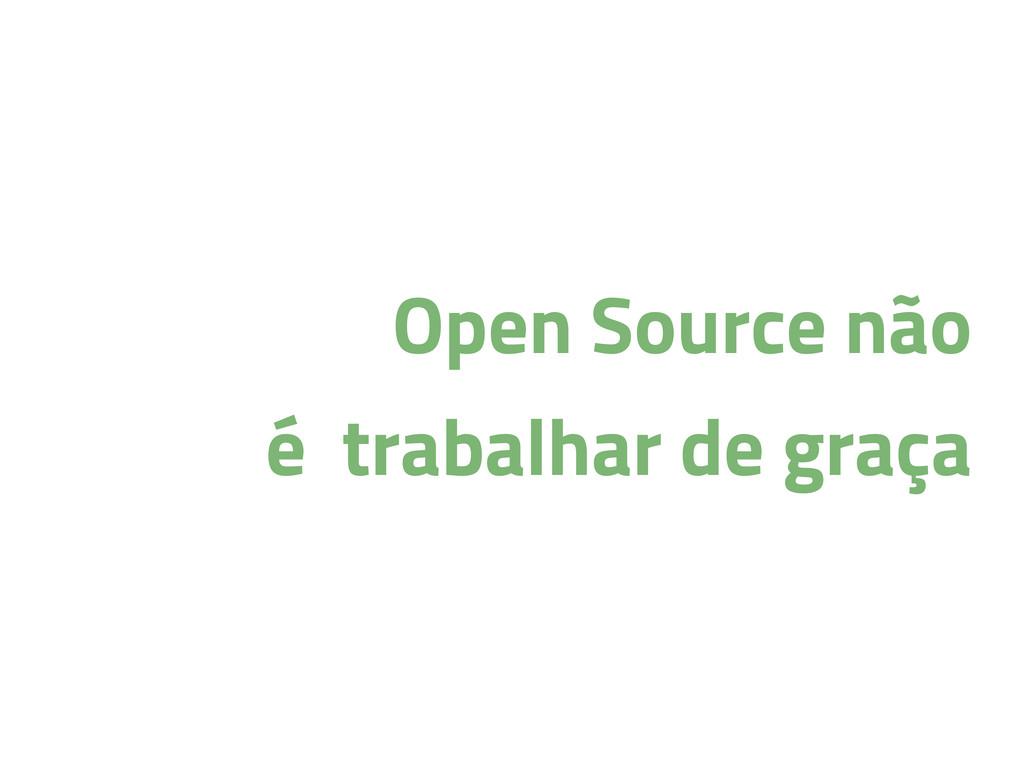 Open Source não é trabalhar de graça