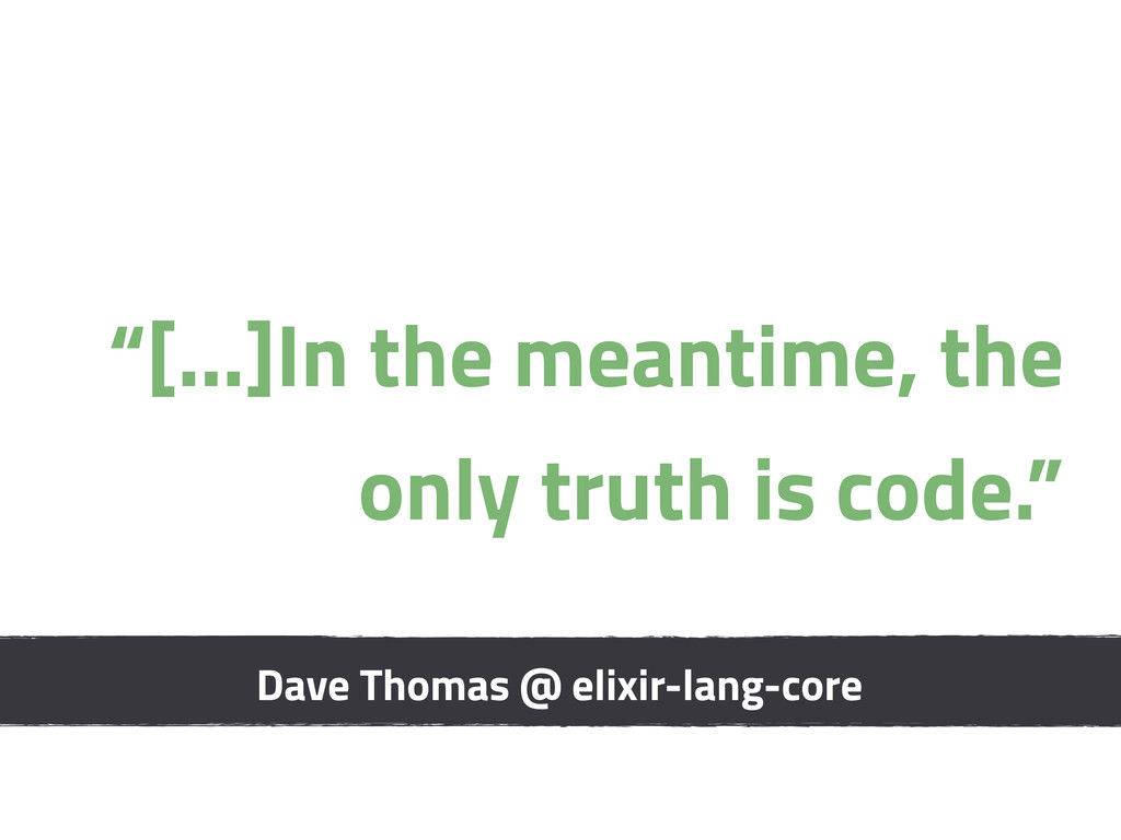 """Dave Thomas @ elixir-lang-core """"[...]In the mea..."""