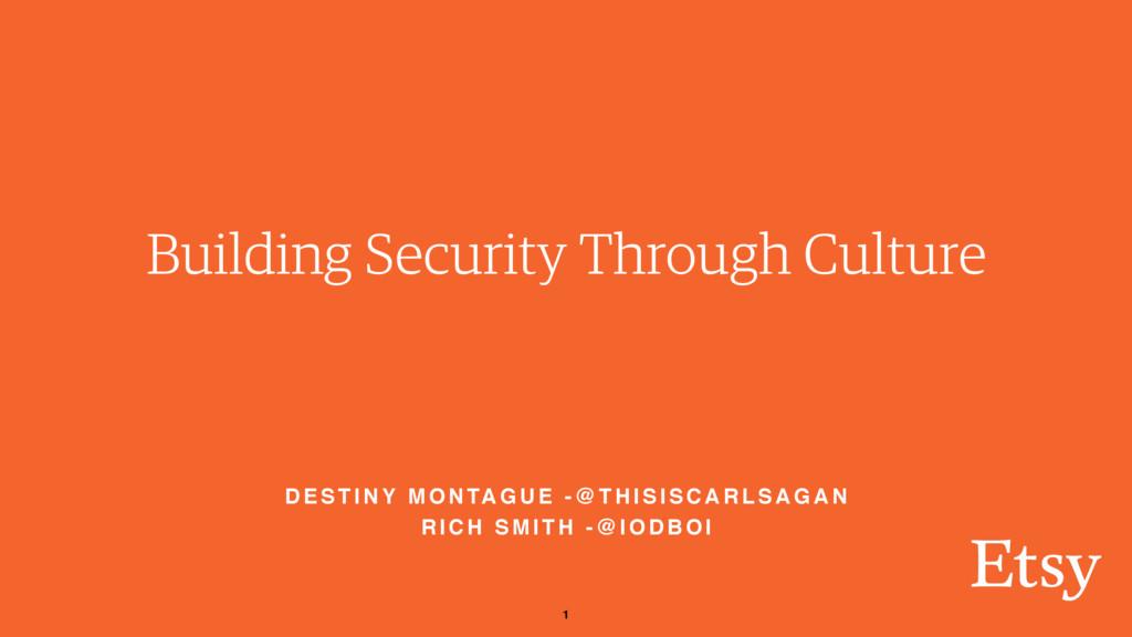 1 Building Security Through Culture D E S T I N...