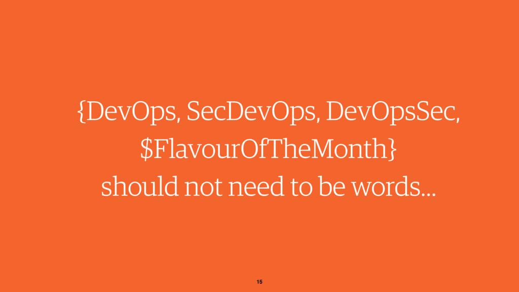 15 {DevOps, SecDevOps, DevOpsSec, $FlavourOfThe...