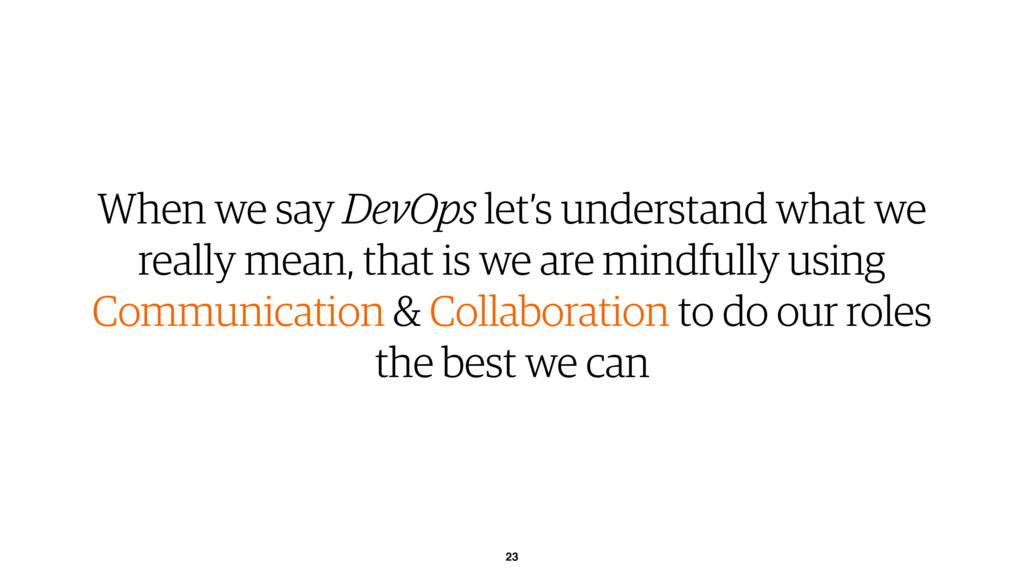 23 When we say DevOps let's understand what we ...