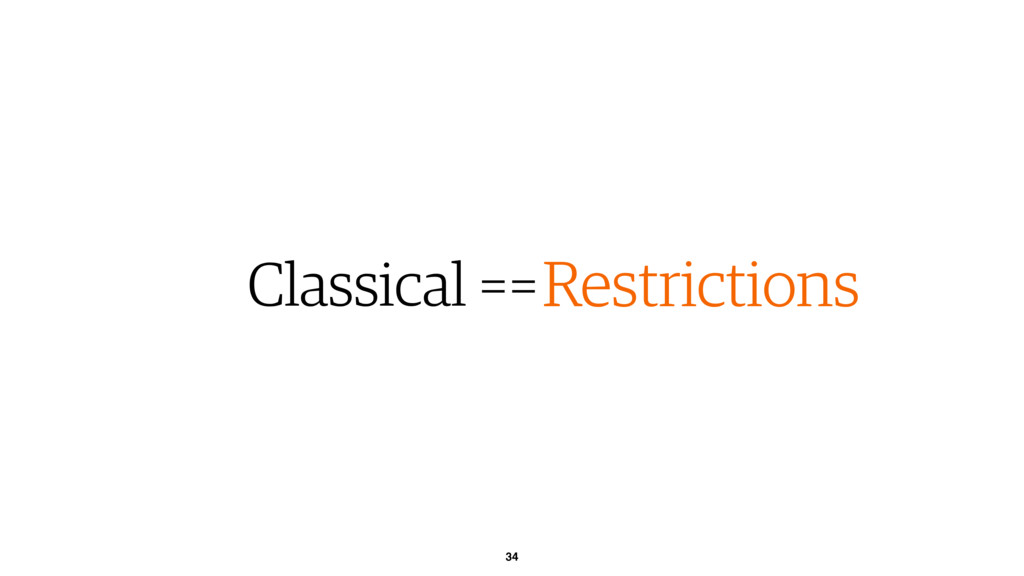 34 Classical ==Restrictions