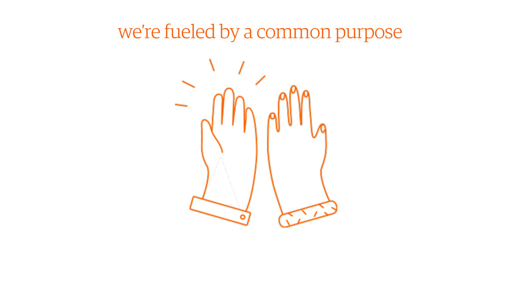 we're fueled by a common purpose