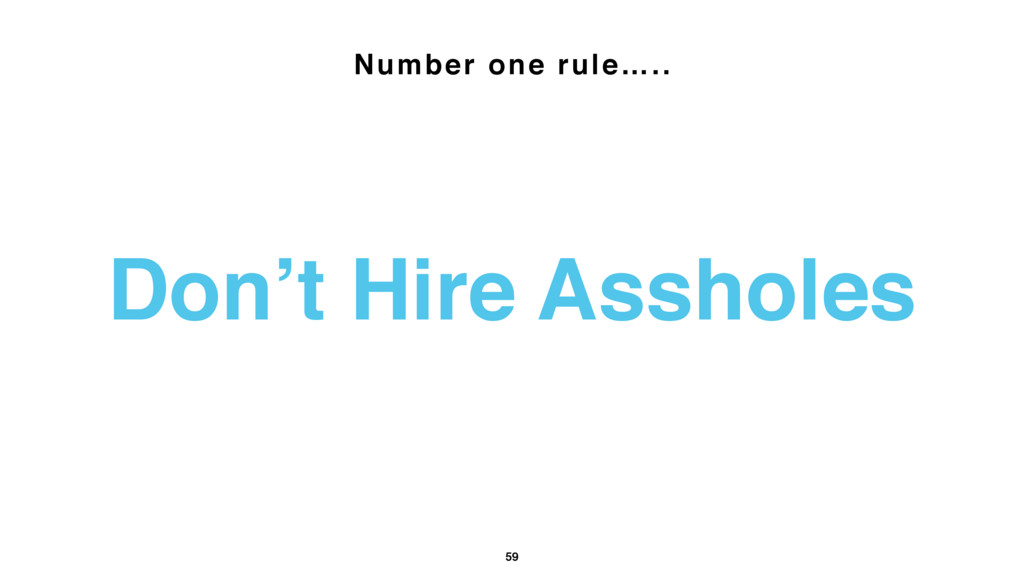 59 Don't Hire Assholes Number one rule…..