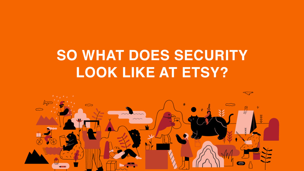 SO WHAT DOES SECURITY LOOK LIKE AT ETSY?