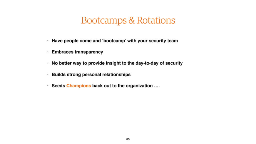 65 Bootcamps & Rotations • Have people come and...