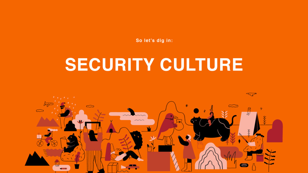 SECURITY CULTURE So let's dig in: