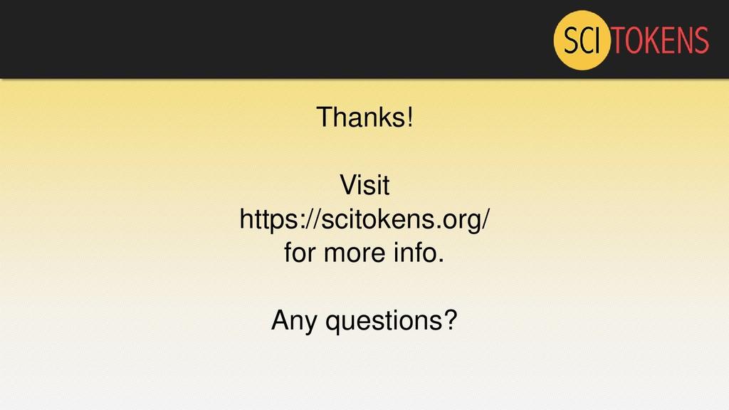 Thanks! Visit https://scitokens.org/ for more i...