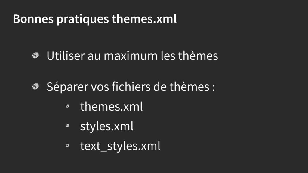 Bonnes pratiques themes.xml Utiliser au maximum...